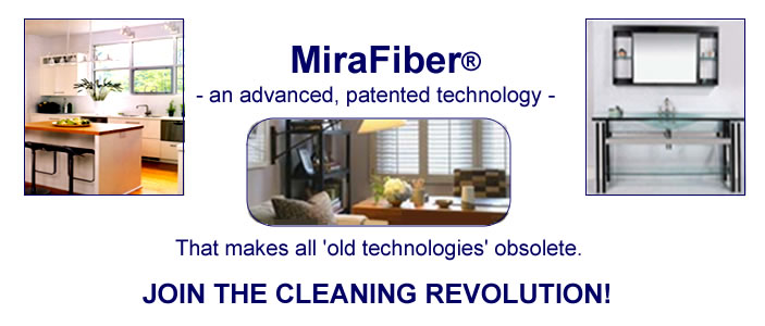 mirafiber technology cleans above all the rest - surpasses the actions of microfiber cloths